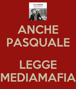 Poster: ANCHE PASQUALE  LEGGE MEDIAMAFIA