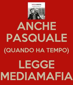 Poster: ANCHE PASQUALE (QUANDO HA TEMPO) LEGGE MEDIAMAFIA