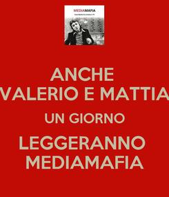 Poster: ANCHE  VALERIO E MATTIA UN GIORNO LEGGERANNO  MEDIAMAFIA