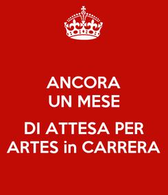 Poster: ANCORA UN MESE  DI ATTESA PER ARTES in CARRERA