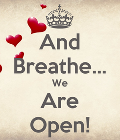 Poster: And Breathe... We Are Open!