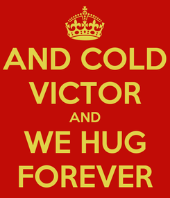 Poster: AND COLD VICTOR AND WE HUG FOREVER