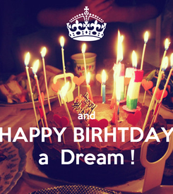Poster:   and HAPPY BIRHTDAY a  Dream !