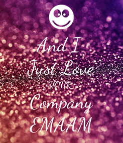 Poster: And I  Just Love YOUR  Company EMAAM