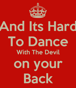 Poster: And Its Hard To Dance With The Devil on your Back