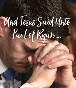 Poster: And Jesus Said Unto Paul of Ryan ...