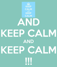 Poster: AND KEEP CALM AND KEEP CALM !!!