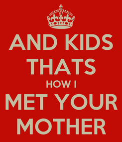 Poster: AND KIDS THATS HOW I MET YOUR MOTHER
