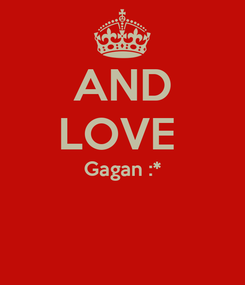 Poster: AND LOVE  Gagan :*