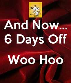 Poster: And Now... 6 Days Off  Woo Hoo
