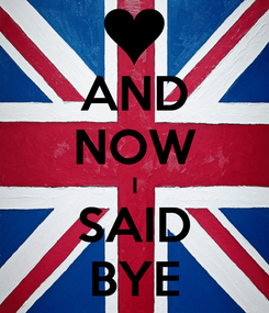 Poster: AND NOW I SAID BYE
