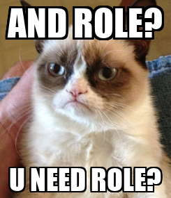 Poster: AND ROLE? U NEED ROLE?