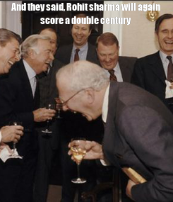 Poster: And they said, Rohit sharma will again score a double century