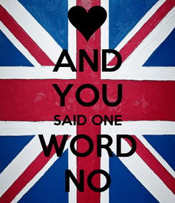 Poster: AND YOU SAID ONE WORD NO