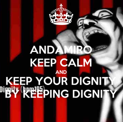 Poster: ANDAMIRO KEEP CALM AND KEEP YOUR DIGNITY BY KEEPING DIGNITY