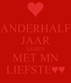 Poster: ANDERHALF JAAR SAMEN MET MN LIEFSTE♥♥