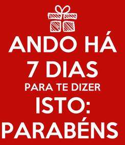 Poster: ANDO HÁ 7 DIAS PARA TE DIZER ISTO: PARABÉNS