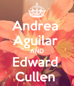 Poster: Andrea  Aguilar  AND Edward  Cullen