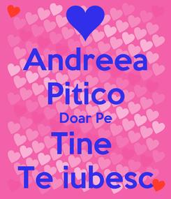 Poster: Andreea Pitico Doar Pe Tine  Te iubesc