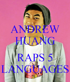 Poster: ANDREW HUANG  RAPS 5 LANGUAGES