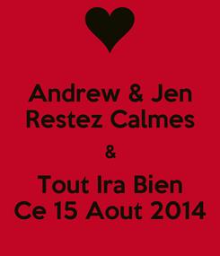 Poster: Andrew & Jen Restez Calmes & Tout Ira Bien Ce 15 Aout 2014