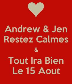 Poster: Andrew & Jen Restez Calmes & Tout Ira Bien Le 15 Aout