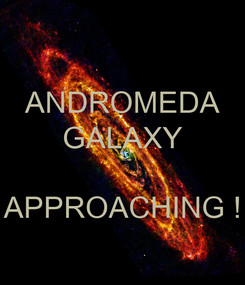 Poster: ANDROMEDA GALAXY  APPROACHING !