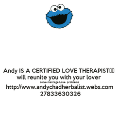 Poster: Andy IS A CERTIFIED LOVE THERAPIST️️  will reunite you with your lover  solve marriage Love  problems http://www.andychadherbalist.webs.com  27833630326