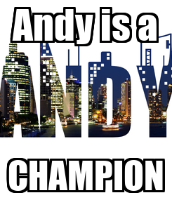 Poster: Andy is a CHAMPION