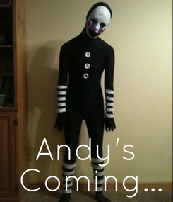 Poster: Andy's  Coming...