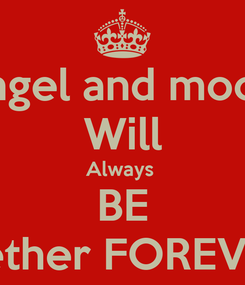 Poster: Angel and moon  Will Always  BE Together FOREVER !!!