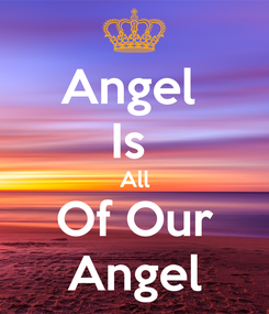 Poster: Angel  Is  All Of Our Angel