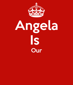 Poster: Angela Is  Our