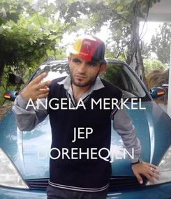 Poster:  ANGELA MERKEL  JEP  DOREHEQJEN