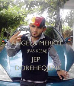Poster:  ANGELA MERKEL (PAS KESAJ) JEP  DOREHEQJEN!