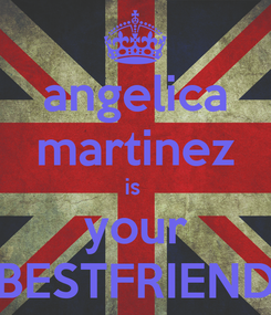 Poster: angelica martinez is  your BESTFRIEND