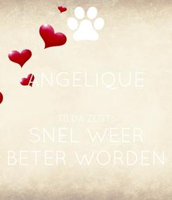 Poster: ANGELIQUE  TILDA ZEGT: SNEL WEER BETER WORDEN