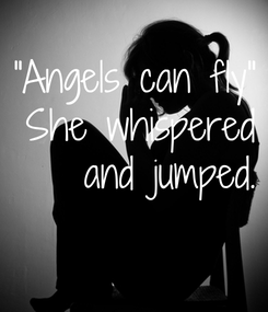 "Poster: ""Angels can fly"" She whispered  and jumped."