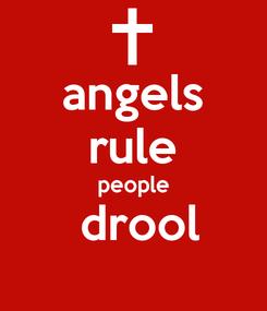 Poster: angels rule people  drool