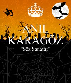 "Poster: ANIL KARAGÖZ ""Söz Sanattır"""