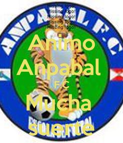 Poster: Animo Anpabal  F.C Mucha  suerte