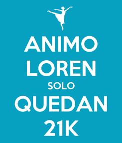 Poster: ANIMO LOREN SOLO QUEDAN 21K
