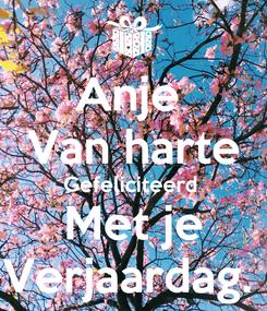 Poster: Anje  Van harte Gefeliciteerd  Met je Verjaardag.