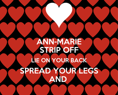Poster: ANN-MARIE STRIP OFF LIE ON YOUR BACK SPREAD YOUR LEGS AND