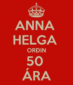 Poster: ANNA  HELGA  ORÐIN 50  ÁRA