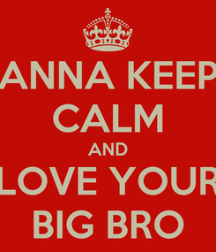 Poster: ANNA KEEP CALM AND LOVE YOUR BIG BRO