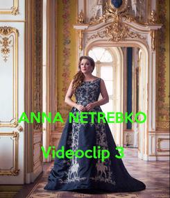 Poster:   ANNA NETREBKO   Videoclip 3