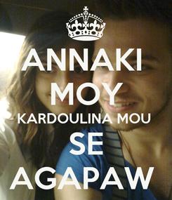 Poster: ANNAKI  MOY KARDOULINA MOU  SE AGAPAW