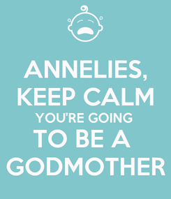Poster: ANNELIES, KEEP CALM YOU'RE GOING  TO BE A  GODMOTHER