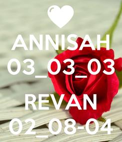 Poster: ANNISAH 03_03_03  REVAN 02_08-04